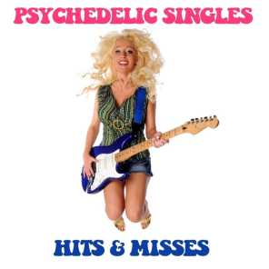 Psychedelic Singles: Hits & Misses