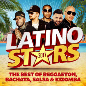 Latino Stars 2017: The Best Of Reggaeton, Bachata, Salsa & Kizomba