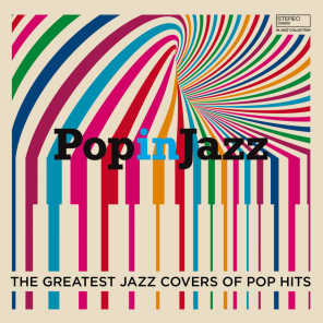 Pop In Jazz (The Greatest Jazz Covers of Pop Hits)