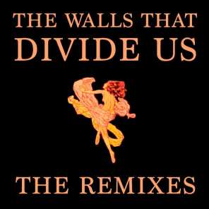 The Walls That Divide Us (The Remixes)