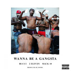 Wanna Be A Gangsta (feat. Mack 10 & Rucci)
