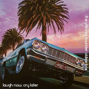 Laugh Now, Cry Later: The Ultimate Lowrider Oldies Box (Deluxe Edition)