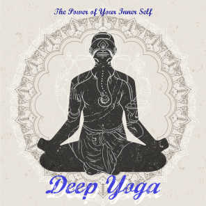 Deep Yoga – The Power Of Your Inner Self