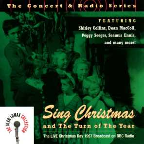 """The Concert & Radio Series: Sing Christmas And The Turn Of The Year """"The Live Christmas Day 1957 Broadcast On BBC Radio"""" - The Alan Lomax Collection"""
