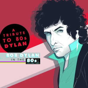 A Tribute to Bob Dylan in the 80s: Volume One (Deluxe Edition)