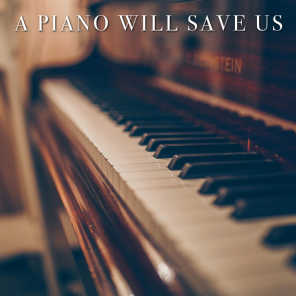 A Piano Will Save Us