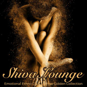 Shiva Lounge: Emotional Ethno Chill Lounge Golden Collection
