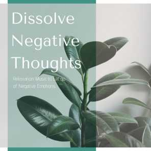 Dissolve Negative Thoughts: Relaxation Music to Let go of Negative Emotions