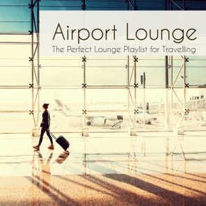 Airport Lounge: The Perfect Lounge Playlist for Traveling