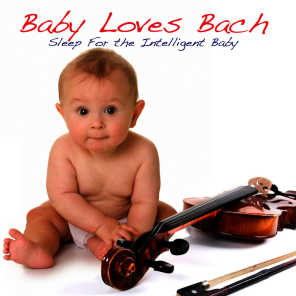 Baby Loves Bach - Sleep For The Intelligent Baby