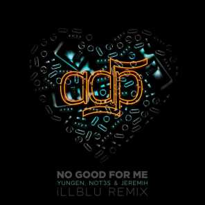 No Good For Me (iLL BLU Remix) [feat. Jeremih, Yungen & Not3s]