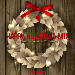 Happy Holidays Mix: Everyday Should Be Christmas, Vol. IV
