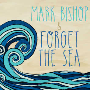 Mark Bishop and Forget the Sea
