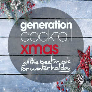 Generation Cocktail Xmas - All the Best Music for Winter Holiday