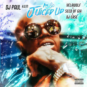 I'm So Juiced Up (feat. Seed of 6ix & DJ Ease)