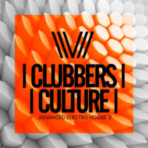 Clubbers Culture: Advanced Electro House 3