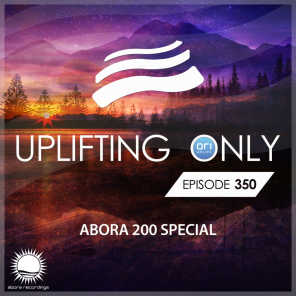 Uplifting Only Episode 350 - Abora 200 Special [FULL]