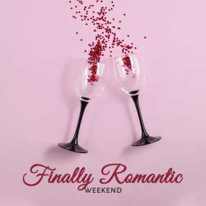 Finally Romantic Weekend: Soft Instrumental Jazz Melodies Perfect Background for Charming Evening Full of Love & Romantic Moments