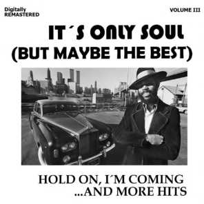 It's Only Soul (But Maybe the Best), Vol. 3 - Hold On, I'm Coming... and More Hits (Remastered)