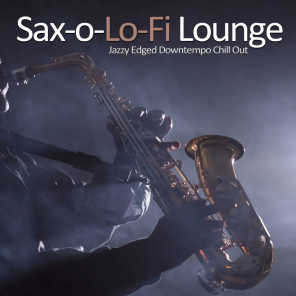 Sax-o-Lo-Fi Lounge (Jazzy Edged Downtempo Chill Out)