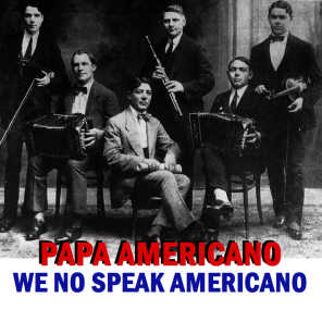 Papa americano (We No Speak Americano)
