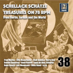 Schellack Schätze: Treasures on 78 RPM from Berlin, Europe and the World, Vol. 38