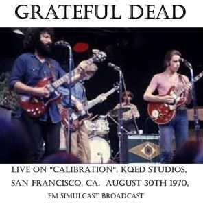 "Live on ""Calibration"", KQED Studios, San Francisco, CA.  August 30th 1970, FM Simulcast Broadcast (Remastered)"