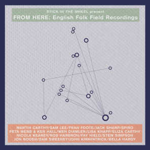 Stick In The Wheel presents... From Here: English Folk Field Recordings