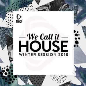 We Call It House - Winter Session 2018