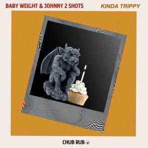 Johnny 2 Shots & Baby Weight