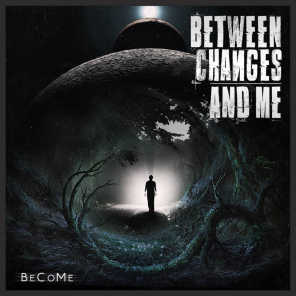 Between Changes And Me