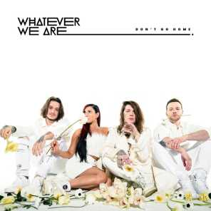 WHATEVER WE ARE