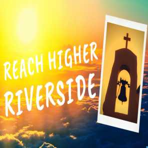 REACH HIGHER RIVERSIDE