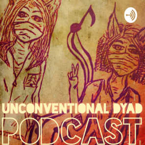 UNCONVENTIONAL DYAD PODCAST