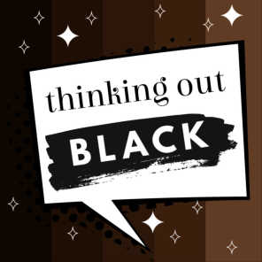 THINKING OUT BLACK