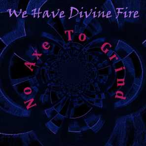We Have Divine Fire