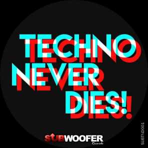Subwoofer Records Presents Techno Never Dies