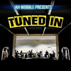 Jah Wobble & Tuned In