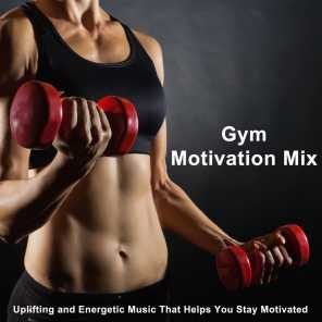 Gym Motivation Mix (Uplifting and Energetic Music That Helps You Stay Motivated) [The Best Music for Aerobics, Pumpin' Cardio Power, Crossfit, Exercise, Steps, Barré, Routine, Curves, Sculpting, Abs, Butt, Lean, Twerk, Slim Down Fitness Workout]