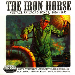 The Iron Horse - Vintage Railroad Songs, 1926 - 1952
