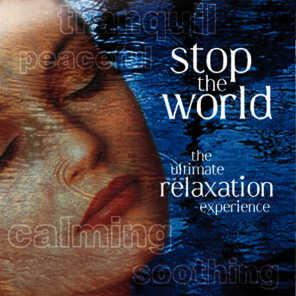 Stop the World, The Ultimate Relaxation Experience