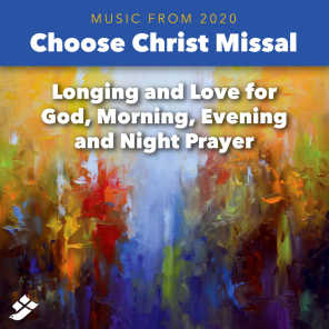 Choose Christ 2020: Longing and Love for God, Morning, Evening and Night