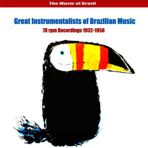 The Music of Brazil / Great Instrumentalists of Brazilian Music / 78 rpm Recordings 1932-1956