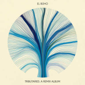 Tributaries: A Remix Album (El Búho Remixes)