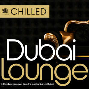 Chilled Dubai Lounge – 30 Laidback grooves from the coolest bars in Dubai