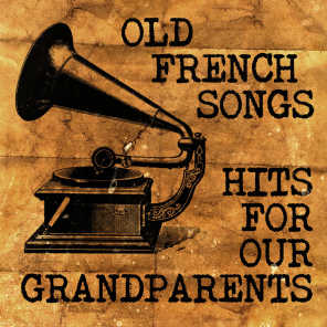 Old French Songs - Hits For Our Grandparents