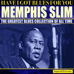 Memphis Slim  (Have I Got Blues Got You)