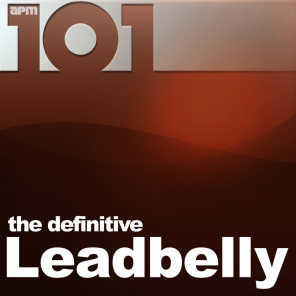101 - The Definitive Leadbelly