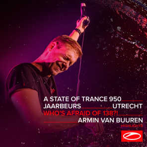 Live at ASOT 950 (Utrecht, The Netherlands) [Who's Afraid Of 138?! Stage] [Highlights]