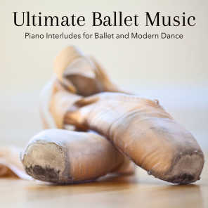 Ultimate Ballet Music: Piano Interludes for Ballet and Modern Dance, Ballet Classes for Children Piano Songs